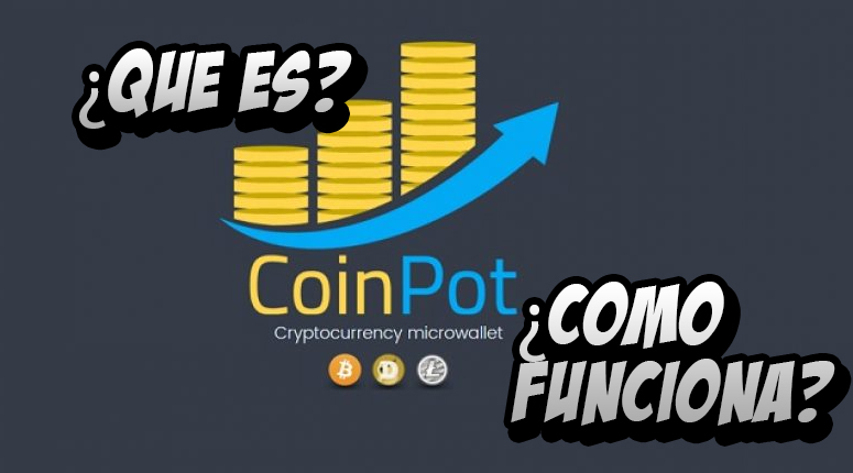 ¿Que es Coinpot?¿Para que sirve?